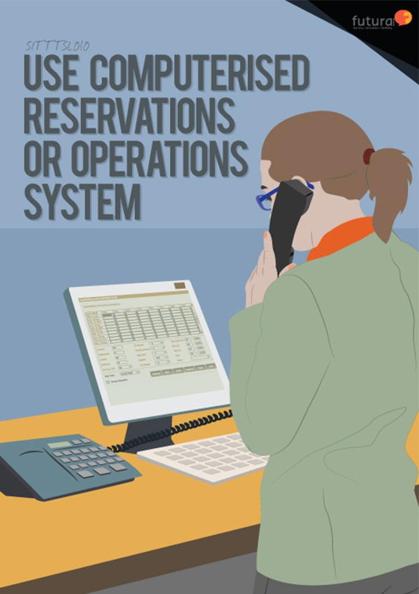 SITTTSL010 Use a Computerised Reservations or Operations System